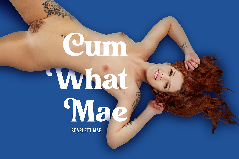 Cum What Mae